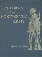 Uniforms Of The Continental Army By P. Katcher / Reenactment / Revolutionary War