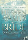 Heaven Awaits the Bride: A Breathtaking Glimpse of Eternity by Anna Rountree (Paperback, 2007)