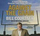 Against the Grain: A Coach's Wisdom on Character, Faith, Family, and Love by Bill Courtney (CD-Audio, 2015)