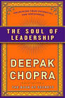 The Soul of Leadership: Unlocking Your Potential for Greatness by Deepak Chopra (Hardback)