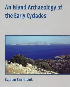 An Island Archaeology of the Early Cyclades: By Broodbank, Cyprian