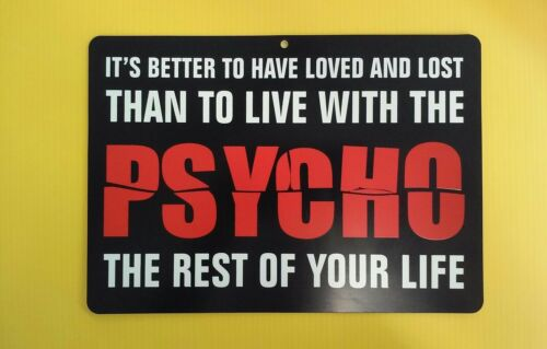 """8.5/"""" X 12/"""" BETTER TO LOVED AND LOST THAN TO LIVE WITH A PSYCHO REST OF YOUR LIFE"""