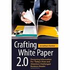 Crafting White Paper 2.0: Designing Information for Today's Time and Attention-Challenged Business Reader by Jonathan Kantor (Paperback, 2010)