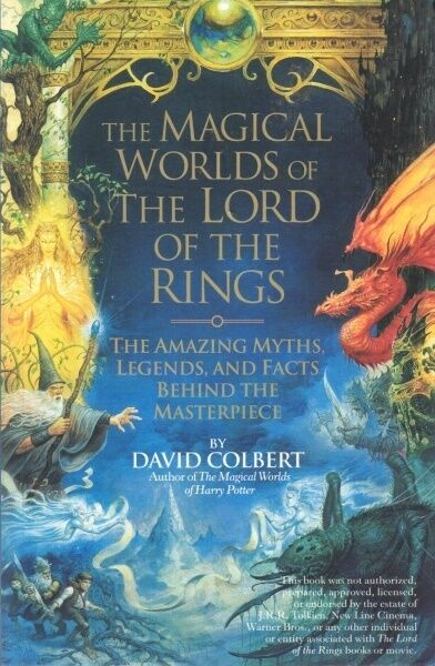 The Magical Worlds of the Lord of the Rings: The Amazing Myths, Legends, and Fac