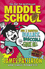 Middle School: How I Survived Bullies, Broccoli, and Snake Hill by James Patterson (Paperback, 2015)
