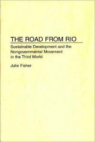 Road from Rio : Sustainable Development and the Nongovernmental Movement in the