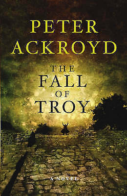 1 of 1 - Ackroyd, Peter, The Fall of Troy, Very Good Book