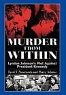 Murder From Within: Lyndon Johnson's Plot Against President Kennedy by Fred T. Newcomb, Perry Adams (Hardback, 2011)