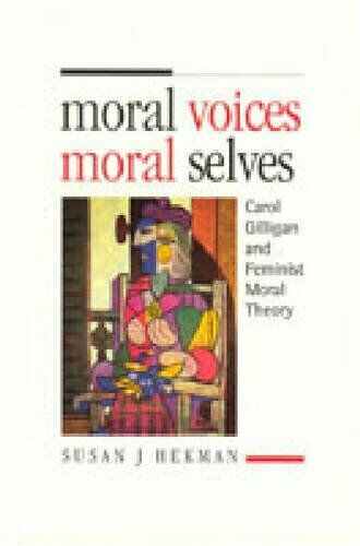 Moral Voices  Moral Selves  Carol Gilligan and Feminist Moral Theory