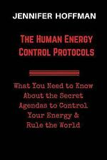 The Human Energy Control Protocols : What You Need to Know about the Secret...