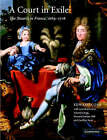 A Court in Exile: The Stuarts in France, 1689-1718 by Edward Corp (Hardback, 2003)