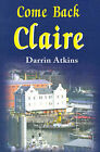 Come Back Claire by Darrin Atkins (Paperback / softback, 2001)