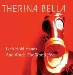 Therina Bella - Let's Hold Hands & Watch the World End [New CD]