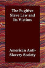 The Fugitive Slave Law and Its Victims by American Antislavery Society, American Anti-Slavery Society (Paperback / softback, 2006)
