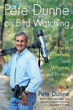 Pete Dunne on Bird Watching: The How-to, Where-to, and When-to of Birding, Dunne