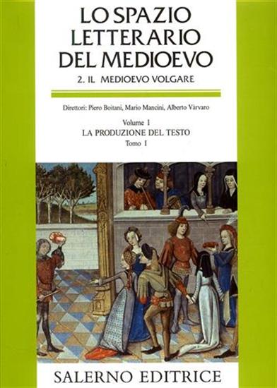 Lo Spazio Letterario del Medioevo. Sez.II: Il Medioevo Volgare. Vol.I: La produz
