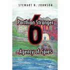 Parthian Stranger 6: Agency of Spies by Stewart N Johnson (Paperback / softback, 2014)