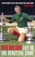 Bob Wilson Life in the Beautiful Game Very Good Book