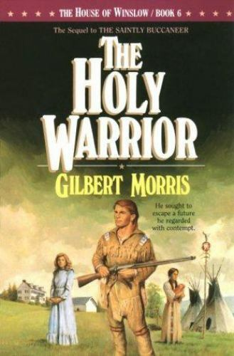 The Holy Warrior [The House of Winslow #6] [ Morris, Gilbert ] Used - Good