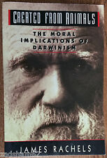 Created from Animals : The Moral Implications of Darwinism (1999, Paperback)