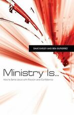 Ministry Is . . .: How to Serve Jesus with Passion and Confidence, Gutierrez, Be