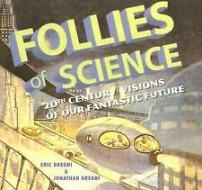 Follies of Science : 20th Century Visions of Our Fantastic Future by Eric...