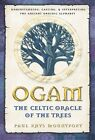 Ogam: The Celtic Oracle of the Trees: Understanding, Casting, and Interpreting the Ancient Druidic Alphabet by Paul Rhys Mountfort (Paperback / softback)