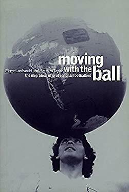Moving with the Ball : The Migration of Professional Footballers-ExLibrary