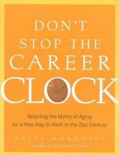 Don't Stop the Career Clock: Rejecting the Myths of Aging for a New Way to Work