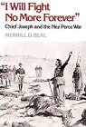 """I Will Fight No More Forever"" : Chief Joseph and the Nez Perce War by Merrill D. Beal (2003, Paperback)"