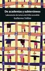 De Academias Y Subterraneos: Laboratorios De Tortura Del Chile Escondido by Guillermo Teillier (Paperback, 2013)