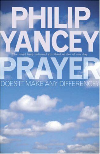 Prayer: Does it Make Any Difference: Does It Make Any Difference By Philip Yanc