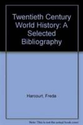 Twentieth Century World History : A Selected Bibliography Freda Harcourt