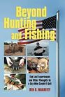 Beyond Hunting and Fishing: The Last Experiences and Other Thoughts by a Guy Who Couldn't Quit by Ben D Mahaffey (Paperback / softback, 2012)