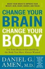 Change Your Brain, Change Your Body : Use Your Brain to Get and Keep the Body You Have Always Wanted by Daniel G. Amen (2010, Hardcover)