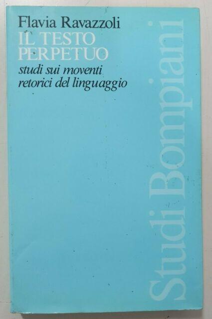 Il testo perpetuo. Studi sui moventi retorici del linguaggio - Ravazzoli Flavia