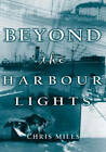 Beyond the Harbour Lights by Chris Mills (Paperback, 2003)