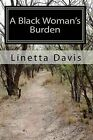 A Black Woman's Burden: Her Journey from Pain to Freedom by Linetta Davis (Paperback / softback, 2010)