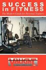 Success in Fitness: The Modern Guide for Personal Trainers by Vince Vaught (Paperback / softback, 2012)