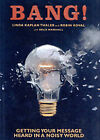 Bang!: Getting Your Message Heard in a Noisy World by Linda Kaplan Thaler, Robin Koval (Paperback, 2005)