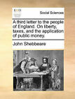A Third Letter to the People of England. on Liberty, Taxes, and the Application of Public Money. by John Shebbeare (Paperback / softback, 2010)
