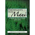 Thoughts from Maui: A Little Book of Poems, Prayers, and Devotions by Professor Thomas Figueira (Hardback, 2012)