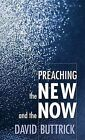 Preaching the New and the Now by David Buttrick (Paperback, 1998)
