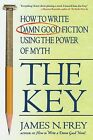 The Key: How to Write Damn Good Fiction Using the Power of Myth by James N Frey (Paperback / softback)