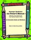 Asperger Syndrome an Owner's Manual: What You, Your Parents and Your Teachers Need to Know, an Interactive Guide and Workbook by Ellen Korin (Spiral bound, 2006)
