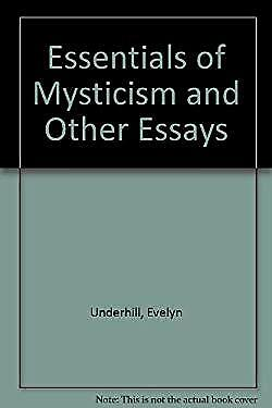 Essentials of Mysticism and Other Essays by Underhill, Evelyn