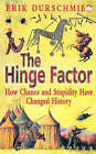 The Hinge Factor: How Chance and Stupidity Have Changed History by Erik Durschmied (Paperback, 1999)