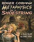 Roger Corman: Metaphysics on a Shoestring by Alain Silver, James Ursini (Paperback, 2006)
