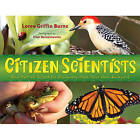 Citizen Scientists: Be a Part of Scientific Discovery from Your Own Backyard by Loree Griffin Burns (Paperback / softback, 2012)