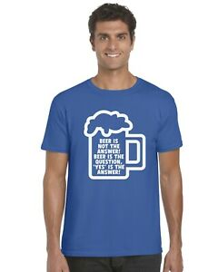 Beer-Is-Not-The-Answer-Beer-Is-The-Question-Adults-T-Shirt-Tee-Top-Sizes-S-XXL